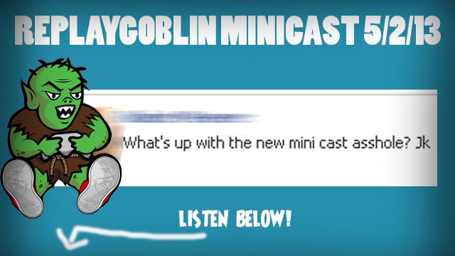 ReplayGoblin Minicast: 5/2/13 – NERDGASMS
